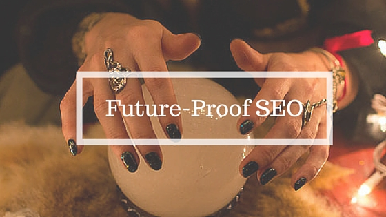 Future-Proof your SEO efforts