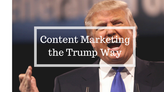 content marketing like Trump