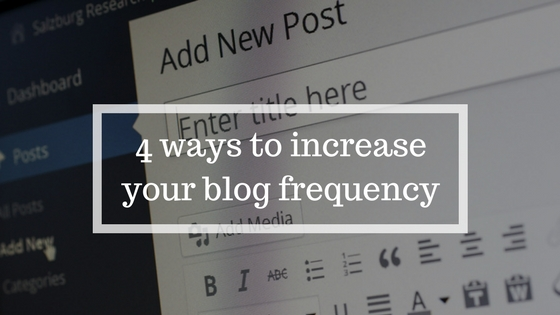4 ways to increase your blog frequency